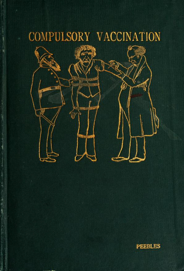 J. M. (James Martin) Peebles - Vaccination a curse and a menace to personal liberty : with statistics showing its dangers and criminality