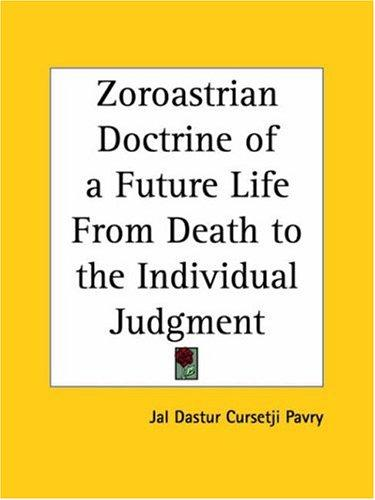 Download Zoroastrian Doctrine of a Future Life From Death to the Individual Judgment