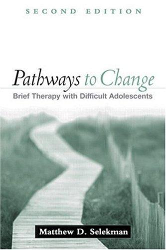 Pathways to Change, Second Edition: Brief Therapy with Difficult Adolescents, Msw, Selekman; Matthew D.