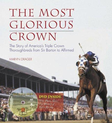 The Most Glorious Crown: The Story of America's Triple Crown Thoroughbreds from Sir Barton to Affirmed, Drager, Marvin