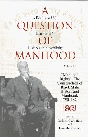 A Question of Manhood: A Reader in U.S. Black Men's History and Masculinity, Vol. 1