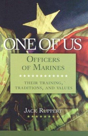 One of Us: Officers of Marines--Their Training, Traditions, and Values, Ruppert, Jack