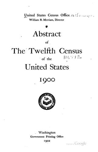 Abstract of the twelfth census of the United States, 1900.