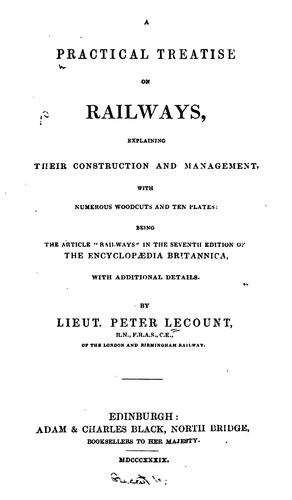 """Download A practical treatise on railways, explaining their construction and management … being the article """"Railways"""" in the seventh edition of the Encyclopedia britannica, with additional details"""