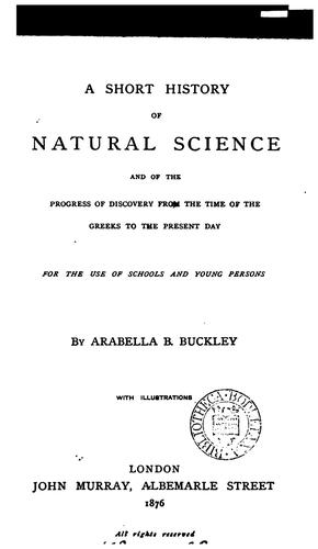 A short history of natural science and of the progress of discovery from the time of the Greeks to the present day.