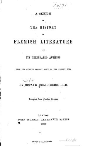 A sketch of the history of Flemish literature and its celebrated authors from the twelfth century down to the present time