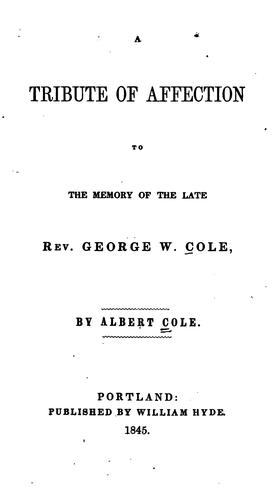 Download A tribute of affection to the memory of the late Rev. George W. Cole