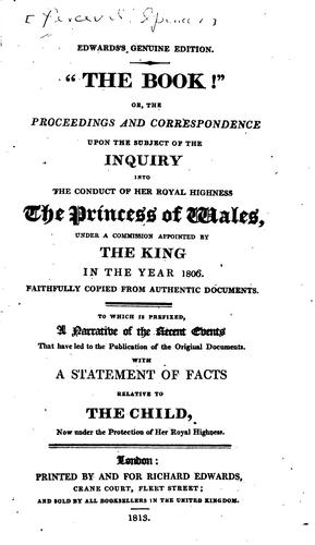 "Download ""The book!"", or, The proceedings and correspondence upon the subject of the inquiry into the conduct of Her Royal Highness the Princess of Wales, under a commission appointed by the King in the year 1806"