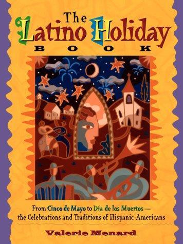 The Latino Holiday Book: From Cinco De Mayo to Dia De Los Muertos