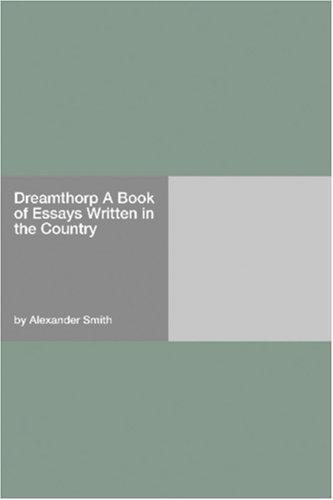 Dreamthorp A Book of Essays Written in the Country