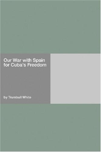 Our War with Spain for Cuba\'s Freedom