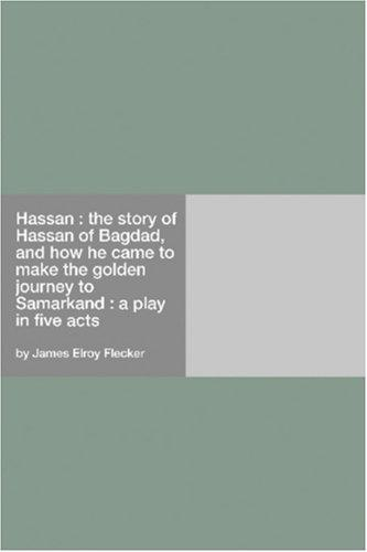 Hassan : the story of Hassan of Bagdad, and how he came to make the golden journey to Samarkand