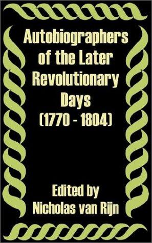 Autobiographers of the Later Revolutionary Days 1770 - 1804 by Nicholas Van Rijn
