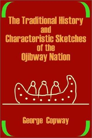 Download The Traditional History and Characteristic Sketches of the Ojibway Nation