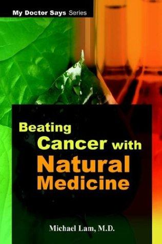 Download Beating Cancer with Natural Medicine (My Doctor Says Series)