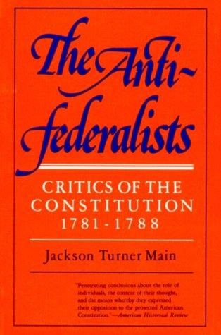 The antifederalists; critics of the Constitution, 1781-1788.
