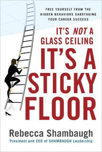 Download It's Not a Glass Ceiling, It's a Sticky Floor