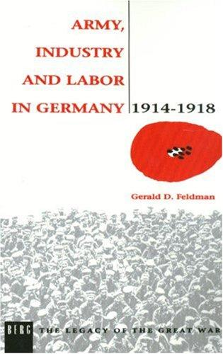 Army, industry, and labor in Germany, 1914-1918