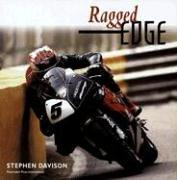 Ragged Edge: A Raw and Intimate Portrait of Road Racing, Davison, Stephen