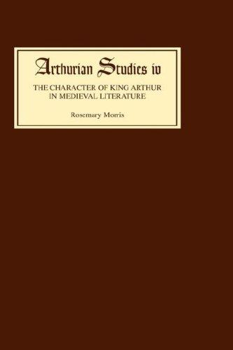 The Character of King Arthur in Medieval Literature (Arthurian Studies), Morris, Rosemary