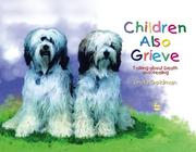 Children Also Grieve: Talking about Death and Healing [Hardcover]