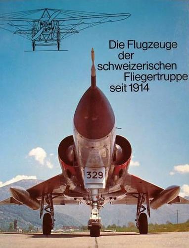 Die Flugzeuge der schweizerischen Fliegertruppe seit 1914