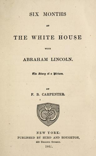 Download Six months at the White House with Abraham Lincoln.
