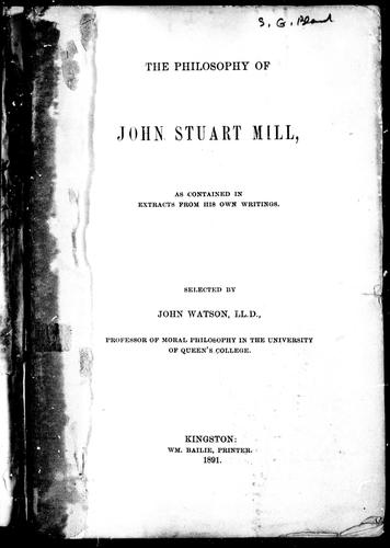 The philosophy of John Stuart Mill as contained in extracts from his own writings