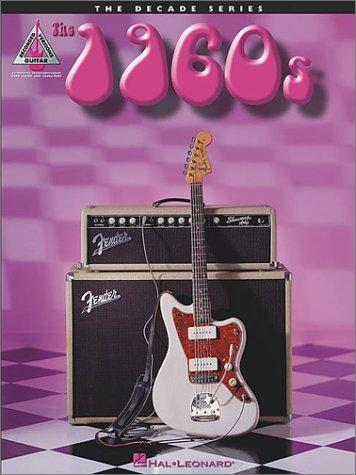 The 1960s: The Decade Series for Guitar, Corp., Hal Leonard