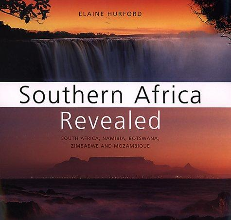 Southern Africa Revealed: South Africa, Namibia, Botswana, Zimbabwe, and Mozambique, Hurford, Elaine