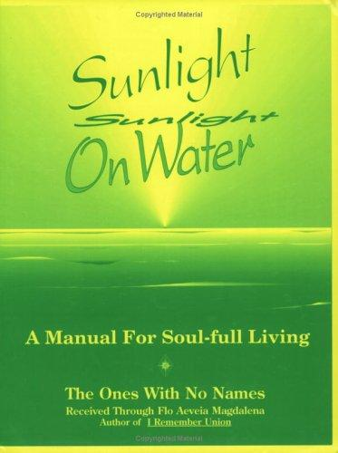 Sunlight on Water: A Manual for Soul-Full Living, Magdalena, Flo Aeveia