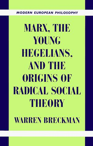 Download Marx, the young Hegelians, and the origins of radical social theory