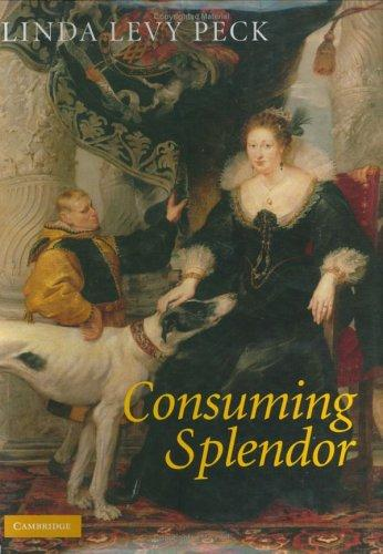 Image for Consuming Splendor: Society and Culture in Seventeenth-Century England