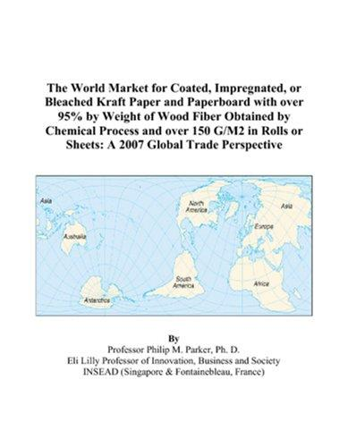 Download The World Market for Coated, Impregnated, or Bleached Kraft Paper and Paperboard with over 95% by Weight of Wood Fiber Obtained by Chemical Process and … or Sheets