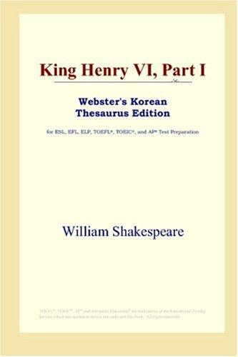 Download King Henry VI, Part I (Webster's Korean Thesaurus Edition)