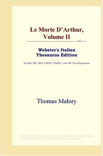 Le Morte D'Arthur, Volume II (Webster's Italian Thesaurus Edition)