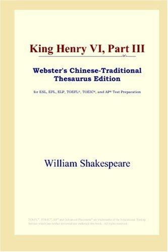 Download King Henry VI, Part III (Webster's Chinese-Traditional Thesaurus Edition)