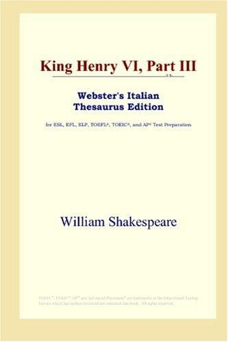 Download King Henry VI, Part III (Webster's Italian Thesaurus Edition)