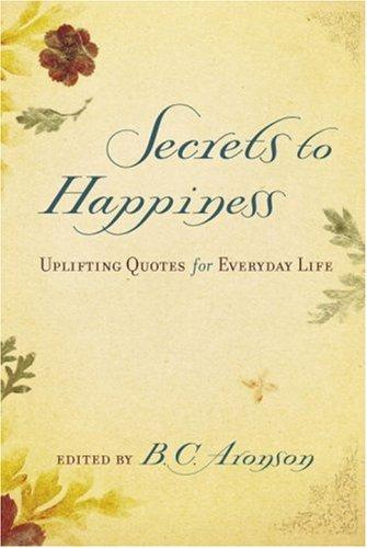 Secrets to Happiness: Uplifting Quotes for Everyday Life, Aronson, B.C.