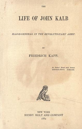 The life of John Kalb, major-general in the revolutionary army.