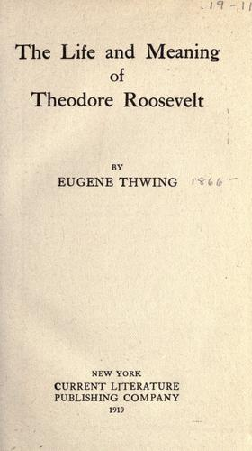 Download The life and meaning of Theodore Roosevelt