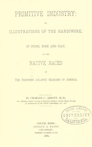 Primitive industry: or, Illustrations of the handiwork, in stone, bone and clay, of the native races of the northern Atlantic seaboard of America.