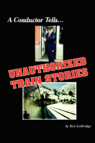 Download A Conductor Tells Unauthorized Train Stories