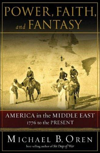 Download Power, Faith, and Fantasy: America in the Middle East