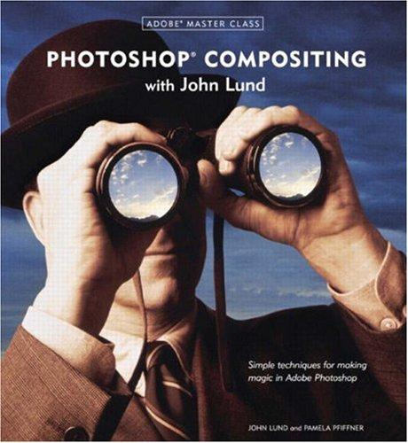 Adobe Master Class: Photoshop Compositing with John Lund, Lund, John; Pfiffner, Pamela