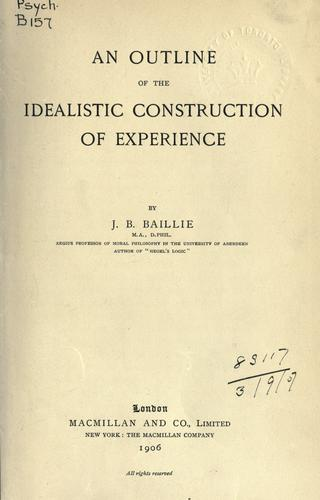 An outline of the idealistic construction of experience.