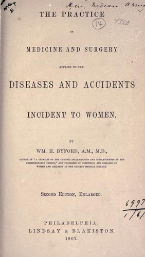 Download The practice of medicine and surgery applied to the diseases and accidents incident to women.