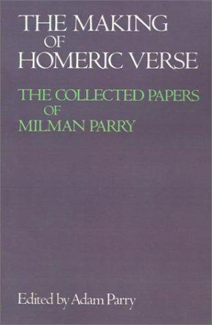The making of Homeric verse by Milman Parry