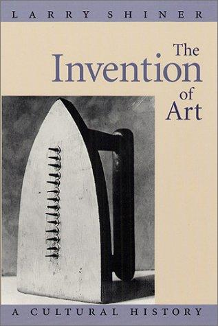 The Invention of Art: A Cultural History, Shiner, Larry