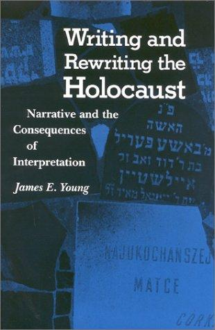 Writing and Rewriting the Holocaust: Narrative and the Consequences of Interpretation (Jewish Literature and Culture), Young, James Edward